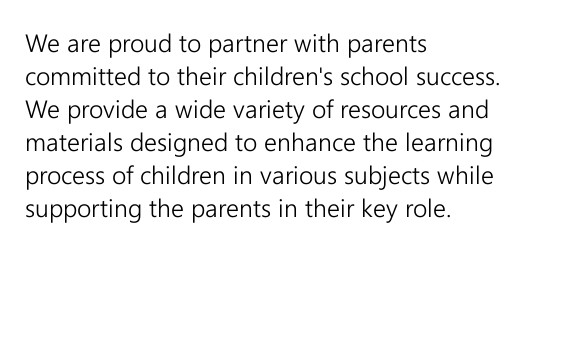School Subjects - We are proud to partner with parents committed to their children's school success. We provide a wide variety of resources and materials designed to enhance the learning process of children in various subjects while supporting the parents in their key role.